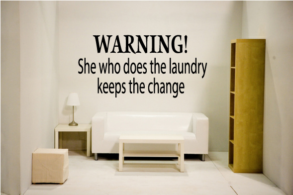 Warning! She who does the laundry keeps the change