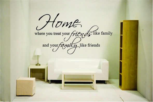 Home where you treat your friends like family and your family li